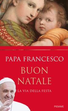 Buon Natale. La via della festa - Francesco (Jorge Mario Bergoglio) - copertina