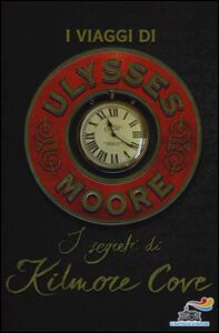 I segreti di Kilmore Cove. I viaggi di Ulysses Moore