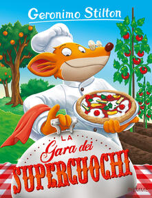 La gara dei supercuochi. Ediz. illustrata - Geronimo Stilton - copertina