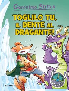 Libro Toglilo tu, il dente al dragante! Geronimo Stilton
