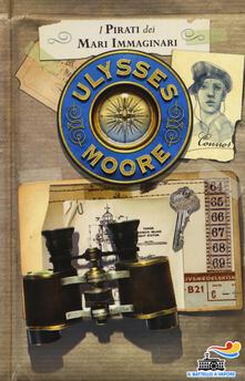 I pirati dei mari immaginari - Ulysses Moore - copertina
