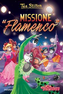 Missione «Flamenco». Ediz. illustrata - Tea Stilton - copertina