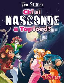 Chi si nasconde a Topford? Ediz. illustrata - Tea Stilton - copertina
