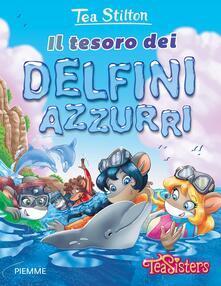 Il tesoro dei delfini azzurri. Ediz. illustrata - Tea Stilton - copertina