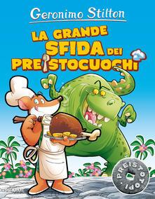 Grandtoureventi.it La grande sfida dei preistocuochi. Preistotopi. Ediz. illustrata Image