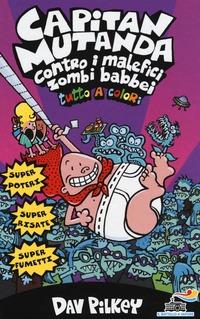 Capitan Mutanda contro i malefici zombi babbei - Pilkey Dav - wuz.it