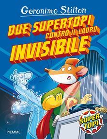 Due supertopi contro il ladro invisibile - Geronimo Stilton - copertina