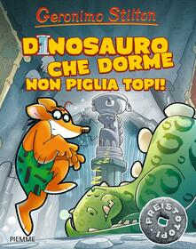 Listadelpopolo.it Dinosauro che dorme non piglia topi! Preistotopi. Ediz. illustrata Image