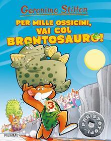 Per mille ossicini, vai col brontosauro! Preistotopi. Ediz. illustrata - Geronimo Stilton - copertina
