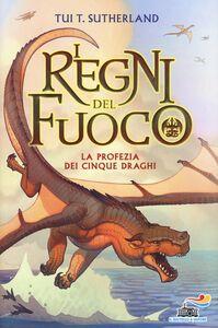 Libro La profezia dei cinque draghi. I regni del fuoco. Vol. 1 Tui T. Sutherland