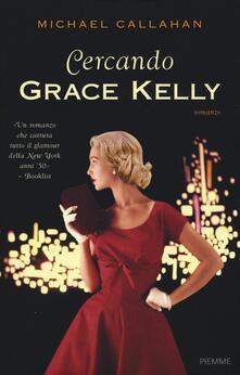 Cercando Grace Kelly - Michael Callahan - copertina