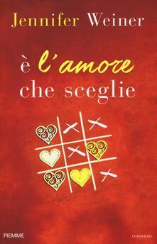 È l'amore che sceglie - Jennifer Weiner - copertina