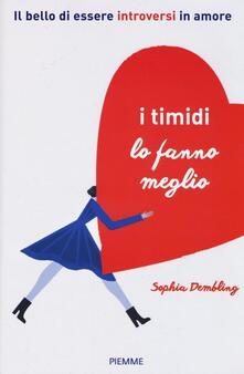 I timidi lo fanno meglio. Il bello di essere introversi in amore - Sophia Dembling - copertina