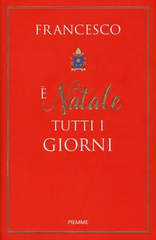 È Natale tutti i giorni - Francesco (Jorge Mario Bergoglio) - copertina