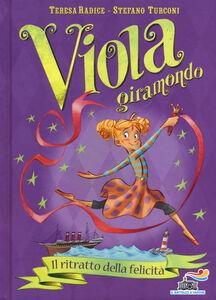 Libro Il ritratto della felicità. Viola giramondo. Vol. 3 Teresa Radice , Stefano Turconi