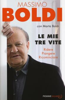 Le mie tre vite. Ridere, piangere, ricominciare - Massimo Boldi,Marta Boldi - copertina