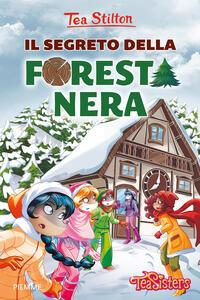 Il segreto della Foresta Nera. Ediz. a colori - Tea Stilton - copertina