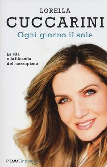 Ogni giorno il sole. La vita e la filosofia del mezzopieno - Lorella Cuccarini,Stefano Genovese - copertina