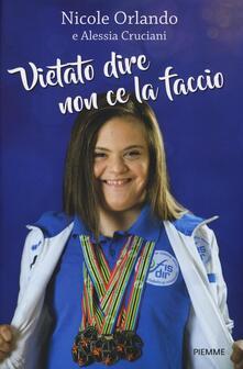Vietato dire non ce la faccio - Nicole Orlando,Alessia Cruciani - copertina