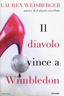 Il diavolo vince a Wimbledon - Lauren Weisberger - copertina