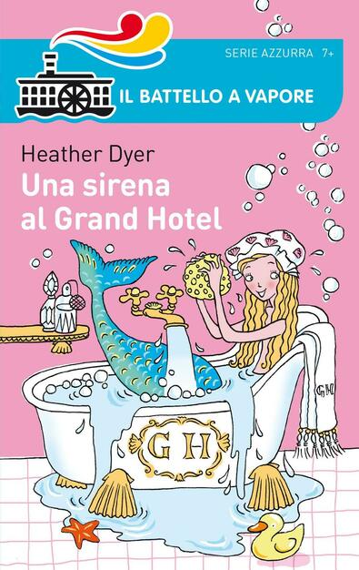 Una sirena al Grand Hotel - Heather Dyer - Libro - Piemme - Il battello a  vapore. Serie azzurra | IBS