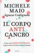 Libro Il corpo anticancro. Come con l'immunoterapia si può vincere la lotta contro i tumori Michele Maio Agnese Codignola