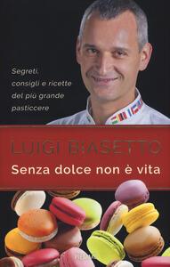 Senza dolce non è vita - Luigi Biasetto,Andrea Ottolini - copertina