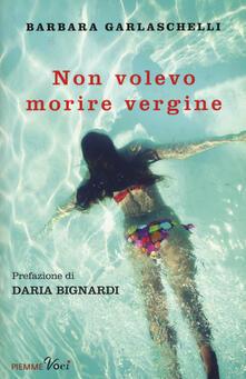 Non volevo morire vergine - Barbara Garlaschelli - copertina