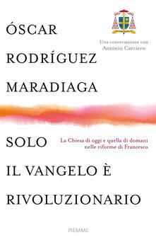 Lpgcsostenible.es Solo il Vangelo è rivoluzionario. La Chiesa di oggi e quella di domani nelle riforme di Francesco Image