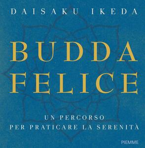 Budda felice. Un percorso per praticare la serenità. Ediz. illustrata