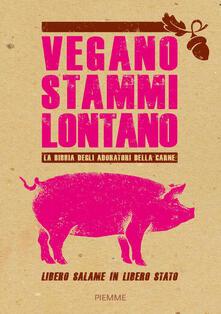 Vegano stammi lontano. La bibbia degli adoratori della carne - Vegano stammi lontano - copertina
