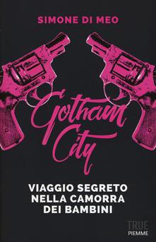 Gotham city. Viaggio segreto nella camorra dei bambini - Simone Di Meo - copertina