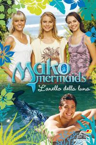L' anello della luna. Mako Mermaids. Vol. 2
