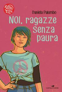 Noi, ragazze senza paura - Palumbo Daniela - wuz.it