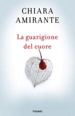 Libro La guarigione del cuore. Spiritherapy: l'arte di amare e la conoscenza di sé Chiara Amirante