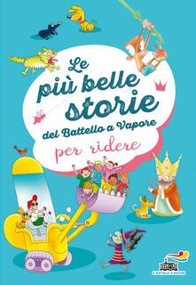 Le più belle storie del Battello a Vapore per ridere. Ediz. a colori - Simone Frasca,Giuditta Campello,Filippo Brunello - copertina