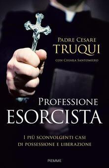 Professione esorcista. I più sconvolgenti casi di possessione e liberazione - Cesare Truqui,Chiara Santomiero - copertina