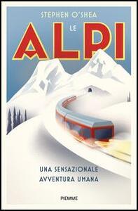 Le Alpi. Una sensazionale avventura umana