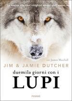 Duemila giorni con i lupi. La nostra vita con i migliori nemici dell'uomo