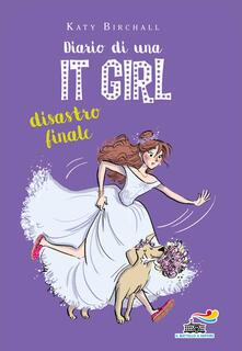 Diario di una It Girl. Disastro finale - Katy Birchall - copertina