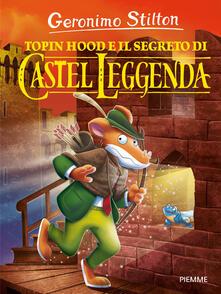 Topin Hood e il segreto di Castel Leggenda. Ediz. a colori - Geronimo Stilton - copertina