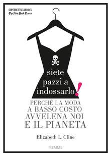 Voluntariadobaleares2014.es Siete pazzi a indossarlo! Perché la moda a basso costo avvelena noi e il pianeta Image