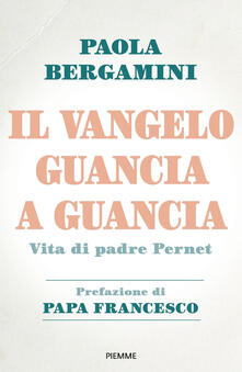 Il Vangelo guancia a guancia. Vita di Padre Stefano Pernet - Paola Bergamini - copertina