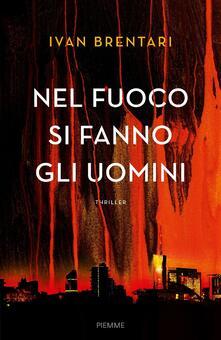 Nel fuoco si fanno gli uomini - Ivan Brentari - copertina
