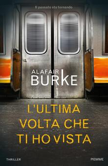 L' ultima volta che ti ho vista - Alafair Burke - copertina