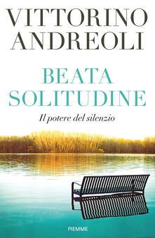 Beata solitudine. Il potere del silenzio - Vittorino Andreoli - copertina