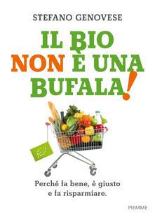 Il bio non è una bufala! Perché fa bene, è giusto e fa risparmiare.pdf