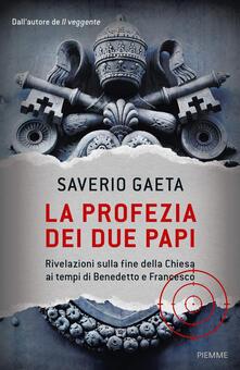 La profezia dei due papi. Rivelazioni sulla fine della Chiesa ai tempi di Benedetto e Francesco - Saverio Gaeta - copertina