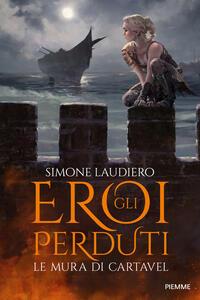 Le mura di Cartavel. Gli eroi perduti - Simone Laudiero - copertina