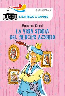 La vera storia del Principe Azzurro. Ediz. illustrata - Roberto Denti - copertina
